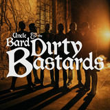 Uncle Bard and The Dirty Bastards