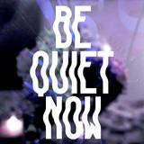 Be Quiet Now