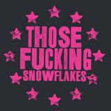 Those Fucking Snowflakes