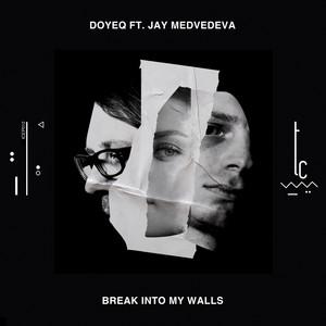 Break Into My Walls by Doyeq, Jay Medvedeva