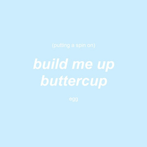 Putting a Spin on Build Me Up Buttercup