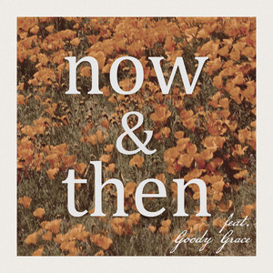 Now & Then (feat. Goody Grace)