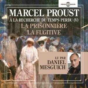 Marcel Proust : à la recherche du temps perdu V : La prisonnière - La fugitive (Lu par Daniel Mesguich) Audiobook