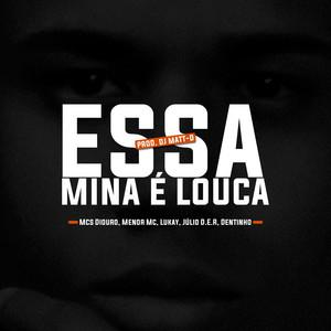 Essa Mina É Louca (feat. Mc Lukay, Mc Dentinho GC & Mc Diouro) by DJ Matt D, Menor MC, MC Julio D.E.R., Mc Lukay, Mc Dentinho GC, Mc Diouro