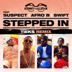 Stepped In (Sexy Back) [TIEKS Remix] (feat. Suspect, Afro B & Swift)