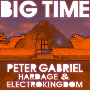 Big Time (feat. Peter Gabriel & Electrokingdom) - Radio Edit UK by Hardage
