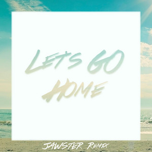 Let's Go Home (Jawster Remix)