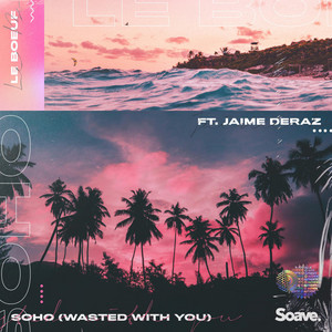 Le Boeuf Feat. Jaime Deraz - Soho (Wasted With You)