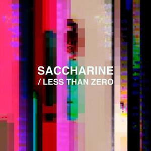 Saccharine / Less Than Zero