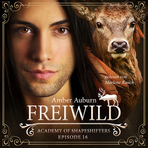 Freiwild, Episode 16 - Fantasy-Serie (Academy of Shapeshifters) Hörbuch kostenlos