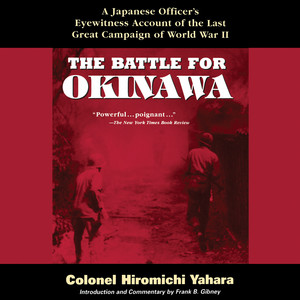 The Battle for Okinawa - A Japanese Officer's Eyewitness Account of the Last Great Campaign of World War II (Unabridged) Audiobook
