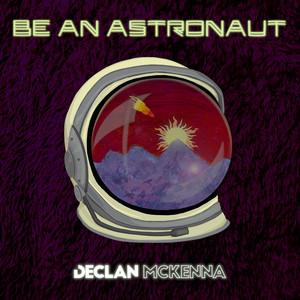 Be an Astronaut - Declan Mckenna