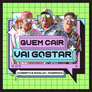 Quem Cair Vai Gostar by Humberto & Ronaldo, MC Rogerinho