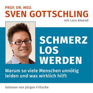 Prof. Dr. Med. Sven Gottschling (Mit Lars Amend): Schmerz Los Werden [Warum so viele Menschen unnötig leiden und was wirklich hilft. Ungekürzte Lesung] Audiobook