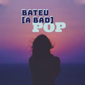 Bateu a Bad Pop