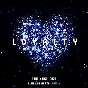 Loyalty (Blue Lab Beats Remix)