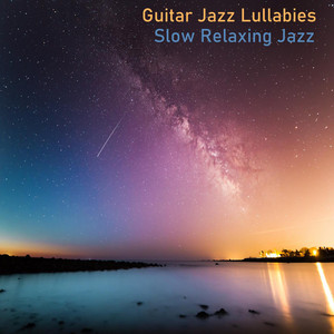 Guitar Jazz Lullaby by Slow Relaxing Jazz