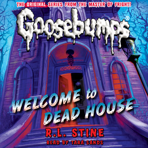 Welcome to Dead House - Classic Goosebumps 13 (Unabridged)