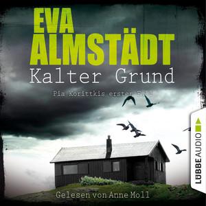 Kalter Grund - Kommissarin Pia Korittki - Pia Korittkis erster Fall, Folge 1 (Ungekürzt) Hörbuch kostenlos