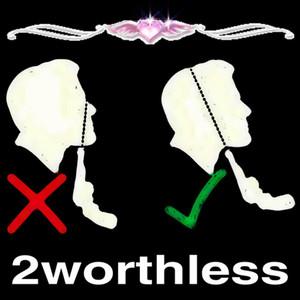 2worthless