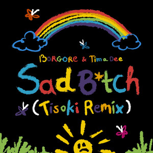Sad B*tch (Tisoki Remix)