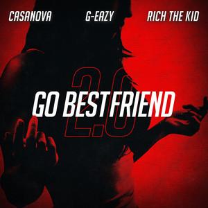 Go BestFriend 2.0 (feat. G-Eazy & Rich The Kid)