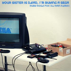 Your Sister Is Dead, I'm Buying a Sega (DJ Rain Remix)