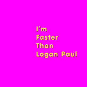 I'm Faster Than Logan Paul cover art