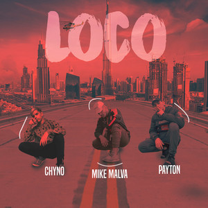 Loco by Mike Malva, Payton, Chyno
