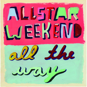 All the Way - Allstar Weekend