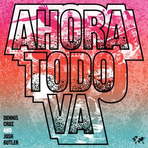 Ahora Todo Va by Dennis Cruz, Josh Butler