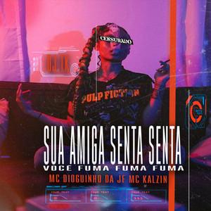 Sua Amiga Fuma Fuma Você Senta Senta Senta (feat. MC DIOGUINHO DA JF & MC Kalzin)