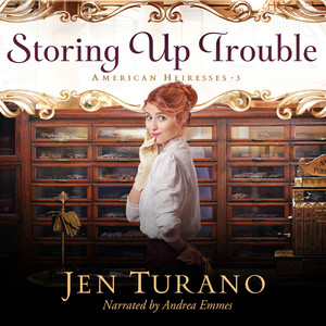 Storing Up Trouble - American Heiresses, Book 3 (Unabridged)