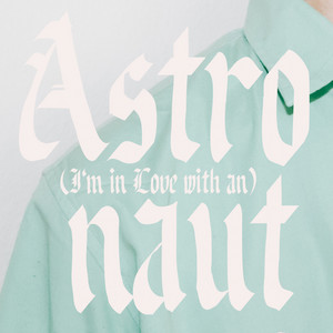 (I'm In Love With An) Astronaut