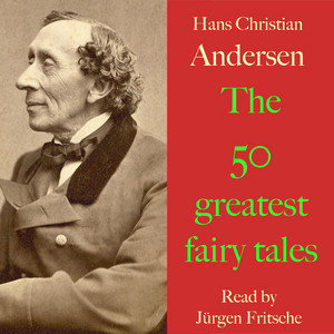 Hans Christian Andersen: The 50 Greatest Fairy Tales (The Snow Queen, the Wild Swans, the Little Mermaid, the Ugly Duckling, the Little Match-Seller, the Emperor's New Suit, the Brave Tin Soldier, the Princess and the Pea, and Many More!) Audiobook