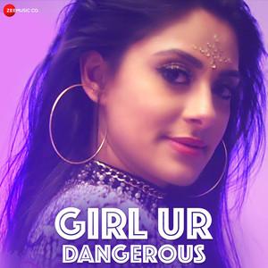 Girl Ur Dangerous