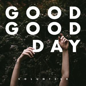 Good Good Day by Volunteer