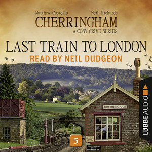 Last Train to London - Cherringham - A Cosy Crime Series: Mystery Shorts 5 (Unabridged) Audiobook