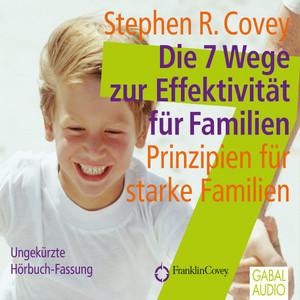 Die 7 Wege zur Effektivität für Familien (Prinzipien für starke Familien) Audiobook