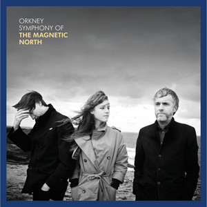 The Magnetic North - Orkney: Symphony Of The Magnetic North