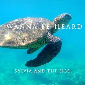 Sylvia and the Sibs - Wanna Be Heard