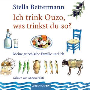 Ich trink' Ouzo, was trinkst du so? - Meine griechische Familie und ich Audiobook
