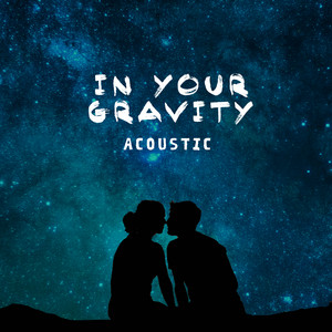 In Your Gravity (Acoustic)
