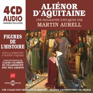 Aliénor d'aquitaine, une biographie expliquée par martin aurell (Figures de l'histoire sous la direction d'olivier coquard) Audiobook