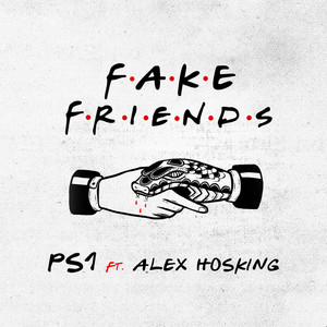 PS1, Alex Hosking - Fake Friends (feat. Alex Hosking)