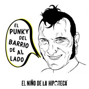El Punky del Barrio de al Lado - El Niño De La Hipoteca