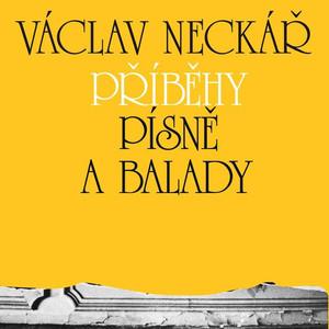 Václav Neckář - Příběhy, Písně A Balady (1, 2 & 3)