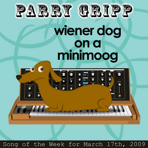 Wiener Dog On A Minimoog: Parry Gripp Song of the Week for March 17, 2009