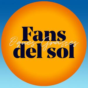 Fans del Sol - Oques Grasses