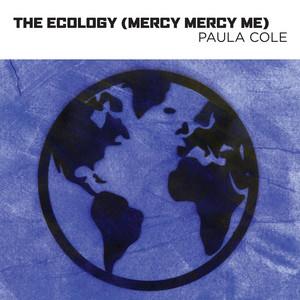The Ecology (Mercy Mercy Me)